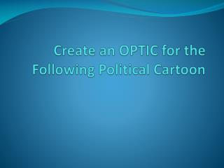 Create an OPTIC for the Following Political Cartoon