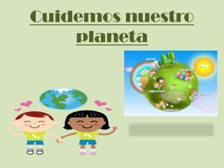 Cuidemos nuestro planeta