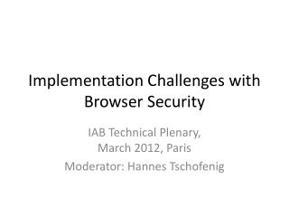Implementation Challenges with Browser Security