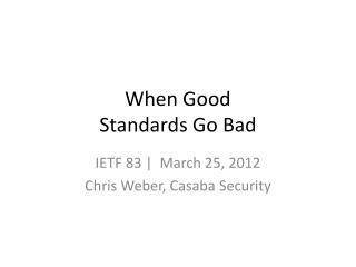 When Good Standards Go Bad