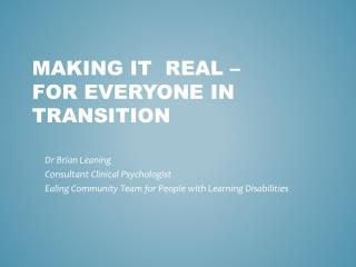 Making it  Real �  for Everyone in Transition