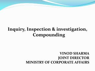 Inquiry, Inspection & investigation, Compounding VINOD SHARMA JOINT DIRECTOR