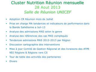 Cluster Nutrition  Réunion mensuelle  28 Aout 2013  Salle de Réunion UNICEF