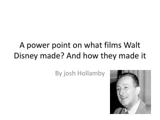A power point on what films Walt Disney made? And how they made it