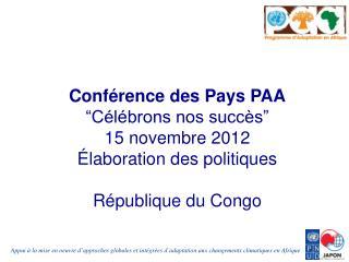 """Conférence des Pays PAA """"Célébrons nos succès"""" 15 novembre 2012 Élaboration des politiques"""