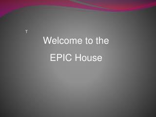 Welcome to the  EPIC House
