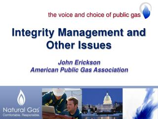 Integrity Management and Other Issues John Erickson American Public Gas Association