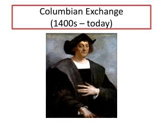 Columbian  Exchange (1400s – today)