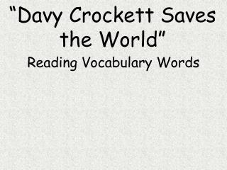 """Davy Crockett Saves the World"""