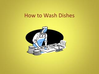 How to  W ash Dishes