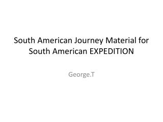 South American Journey Material for South American EXPEDITION