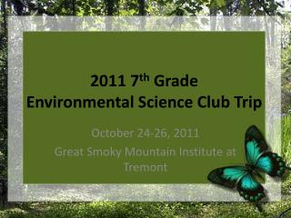 2011 7 th  Grade  Environmental  Science Club Trip