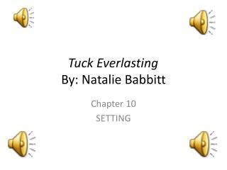Tuck Everlasting By: Natalie Babbitt