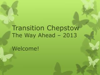 Transition Chepstow  The Way Ahead – 2013 Welcome!