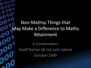 Non- Mathsy  Things that  May Make a Difference to  Maths  Attainment