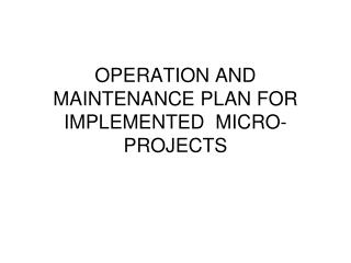 OPERATION AND MAINTENANCE PLAN FOR IMPLEMENTED  MICRO-PROJECTS
