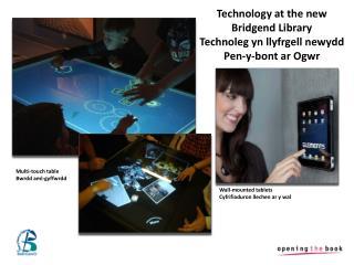 T echnology at the new Bridgend Library Technoleg yn llyfrgell newydd Pen-y-bont ar Ogwr