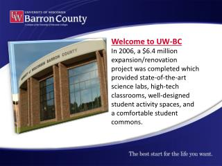 Welcome to UW-BC In 2006, a $6.4 million expansion/renovation project was completed which