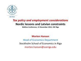 Morten Hansen Head of Economics Department Stockholm School of Economics in Riga