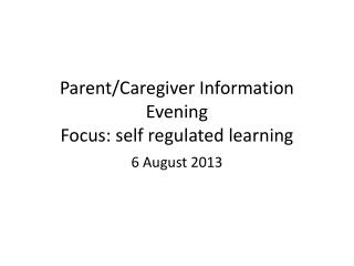 Parent/Caregiver Information Evening Focus: self regulated learning
