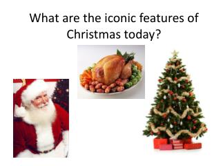 What are the iconic features of Christmas today?