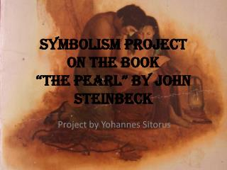 Symbolism Project on the book �The Pearl� by John Steinbeck