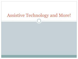 Assistive Technology and More!