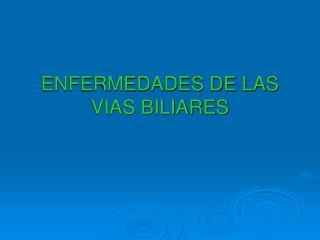 ENFERMEDADES DE LAS VIAS BILIARES