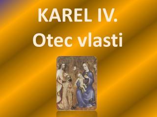 KAREL IV. Otec vlasti