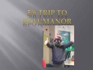 5/6 trip to  beaumanor