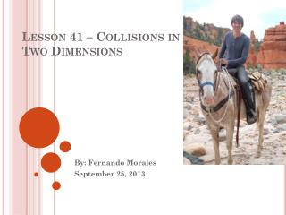 Lesson 41 � Collisions in Two Dimensions