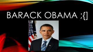 Barack  ObaMA  ;{]