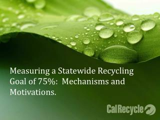 Measuring a Statewide Recycling Goal of 75%:  Mechanisms and Motivations.