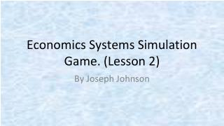 Economics Systems Simulation Game. ( Lesson  2)
