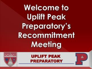 Welcome to  Uplift Peak  Preparatory�s  Recommitment  Meeting