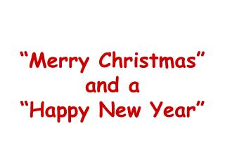 �Merry Christmas� and a �Happy New Year�