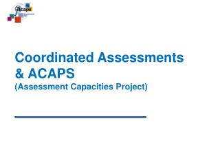 Coordinated Assessments  &  ACAPS ( Assessment Capacities Project)