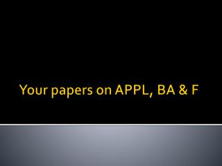 Your papers on APPL, BA & F