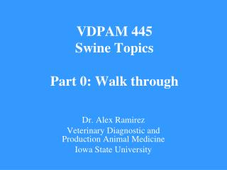 VDPAM 445 Swine Topics Part 0: Walk through