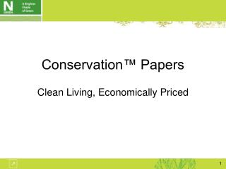Conservation™ Papers Clean Living, Economically Priced
