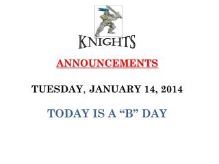 """ANNOUNCEMENTS TUESDAY ,  JANUARY 14, 2014 TODAY IS A """"B"""" DAY"""