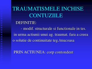 TRAUMATISMELE INCHISE             CONTUZIILE