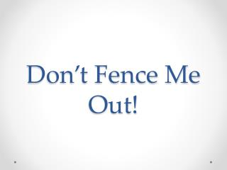 Don't Fence Me Out!