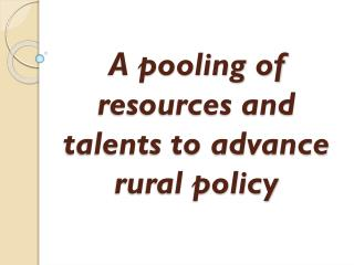 A pooling of resources and talents to advance rural policy