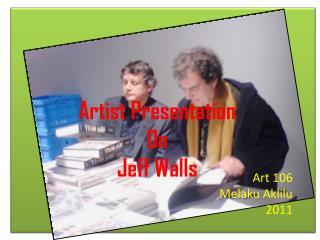 Artist Presentation On  Jeff Walls