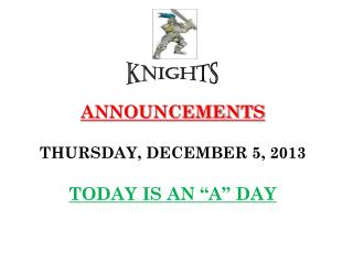 "ANNOUNCEMENTS THURSDAY, DECEMBER 5, 2013 TODAY IS AN ""A"" DAY"