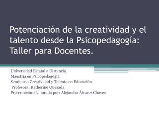 Potenciación de la creatividad y el talento desde la Psicopedagogía: Taller para Docentes.