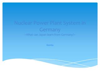 Nuclear Power Plant System in Germany ~What can Japan learn from Germany?~