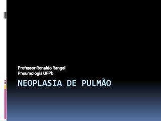 Neoplasia de Pulm�o