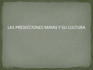 LAS PREDICCIONES MAYAS Y SU CULTURA